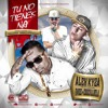 Tu No Tienes Na (feat. Cosculluela & Dvice)