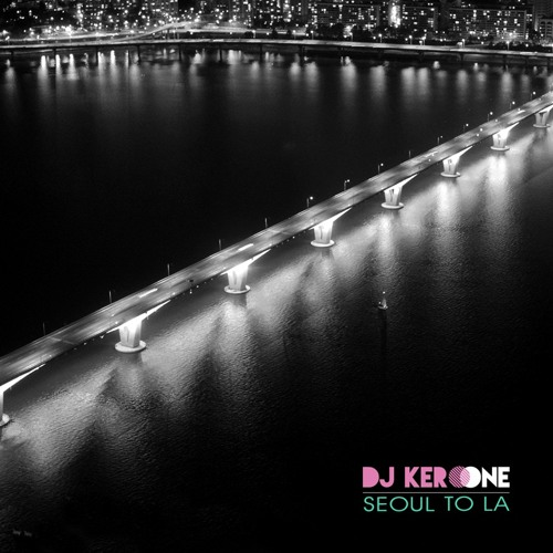 DJ Kero One - Seoul to LA - 1 hr mix (2016)