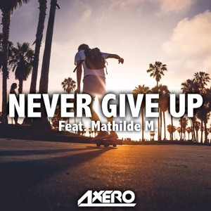 Never Give Up (feat. Mathilde M.) by Axero