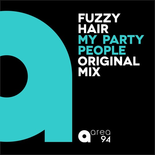OUT NOW Fuzzy Hair - My Party People [Area 94]