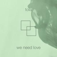 Tola - We Need Love (Ft. vbnd)
