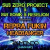 Sub Zero Project, Sub Sonik & Rebelion - Repra Fukin Headbanger (Raymondo Mashup) [FREE DOWNLOAD]