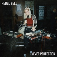 Rebel Yell - Never Perfection
