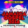 #07931483628 JAMAICA HOT GOSPEL MIX 2016 DJ ERNIE FLEX