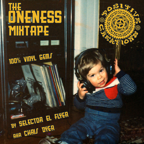 The Oneness Mix Tape #4 (by Selector El Flyer Dyer)