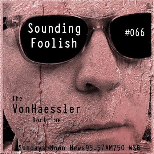 The Von Haessler Doctrine #066 - Sounding Foolish