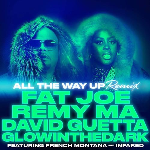 Fat Joe & Remy Ma - All The Way Up Ft. French Montana (David Guetta & GLOWINTHEDARK Remix)
