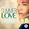 FROIDZ - Summer Love (Deep Edit) | Out Now !!