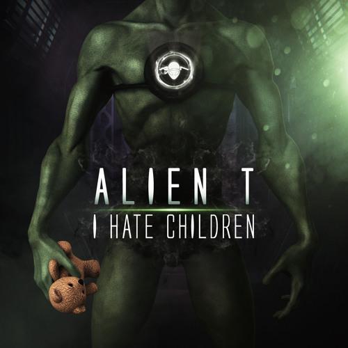 Alien T - I hate children