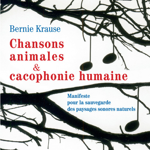 Bernie Krause - Chansons animales et cacophonie humaine