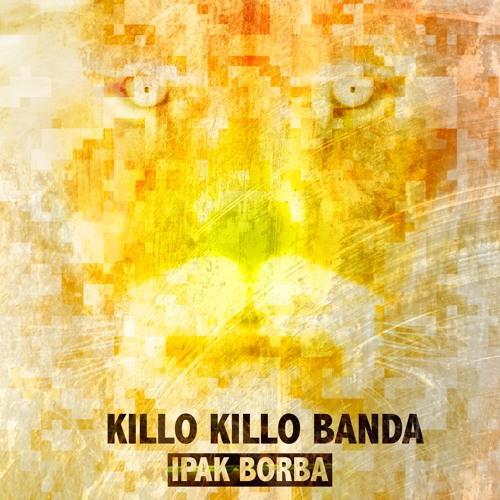 KILLO KILLO BANDA - Ipak borba (2016)