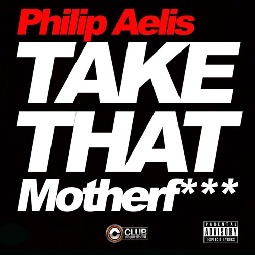 Philip Aelis - Take That Motherf*** [OUT NOW]
