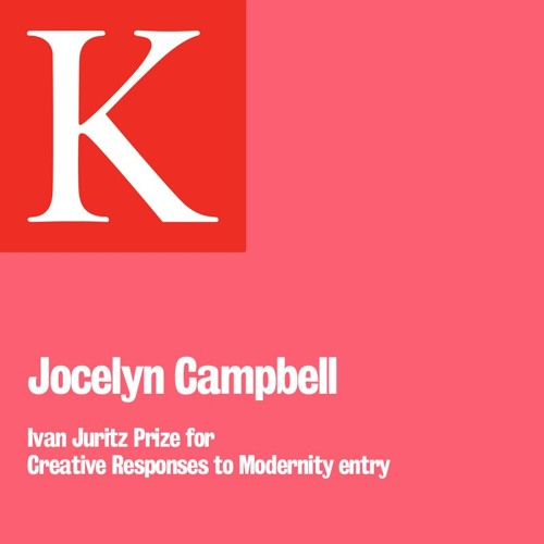 Jocelyn Campbell, Ivan Juritz Prize for Creative Responses to Modernism entry.