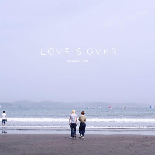 chelmico - Love is Over