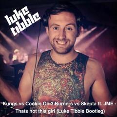 Kungs vs Cookin On 3 Burners vs Skepta ft. JME - Thats not this girl (Luke Tibble Bootleg)