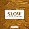 Slow (ft. Christopher Blake)