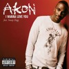 Akon ft. snoop dogg-I wanna love you