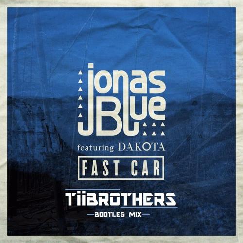 Jonas Blue Feat Dakota - Fast Car (Tiibrothers CUT bootleg mix) [FREE DOWNLOAD]