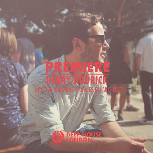 Premiere henry rodrick into the sunshine jacques for Deep house london