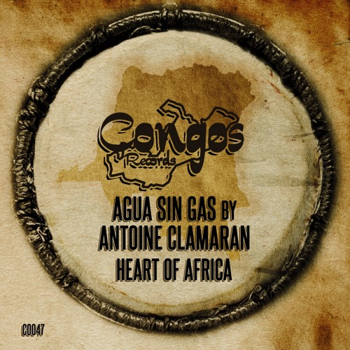 Agua Sin Gas By Antoine Clamaran - Heart Of Africa (Original Mix)