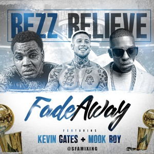 Bezz Believe - Fade Away (Feat. Kevin Gates And Mook Boy)