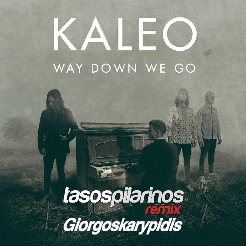 Kaleo - Way Down We Go (Pilarinos & Karypidis Ext)