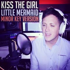 Kiss The Girl (Little Mermaid) in a Minor Key
