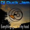 Dj Duck Jam - Everythings Good In My Hood