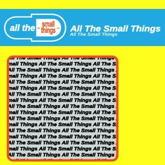 All All the Small Things