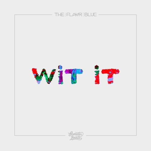 Wit It (Prod. by Sweater Beats)