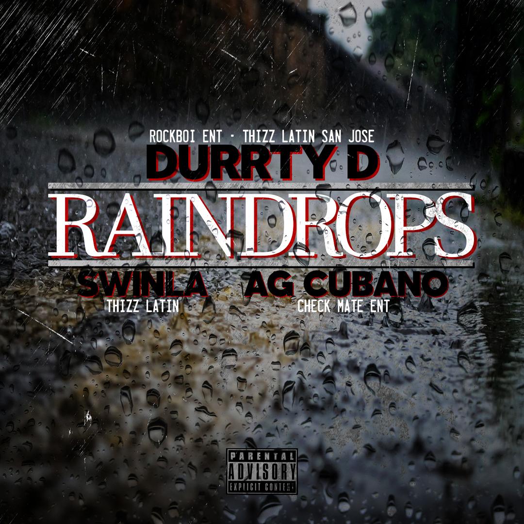 Durrty D ft. Swinla & AG Cubano - Raindrops [Thizzler.com]