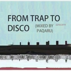 From Trap To Disco [PAQARU MIXTAPE]