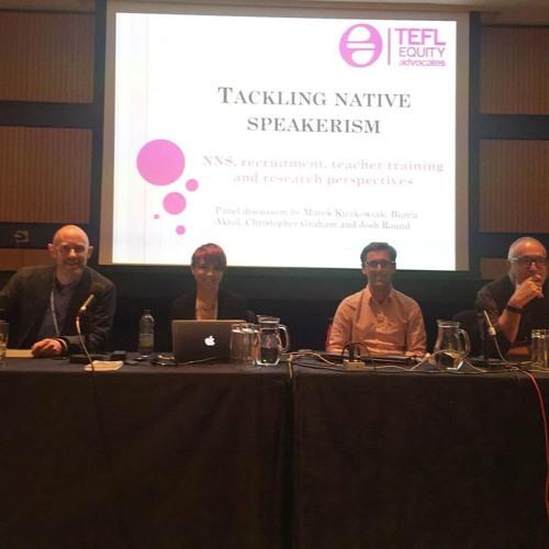 'Tackling native speakerism in ELT' - IATEFL 2016 Panel Discussion