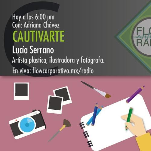 CautivArte 031 - Lucía Serrano: Artista plástica, ilustradora y fotógrafa.