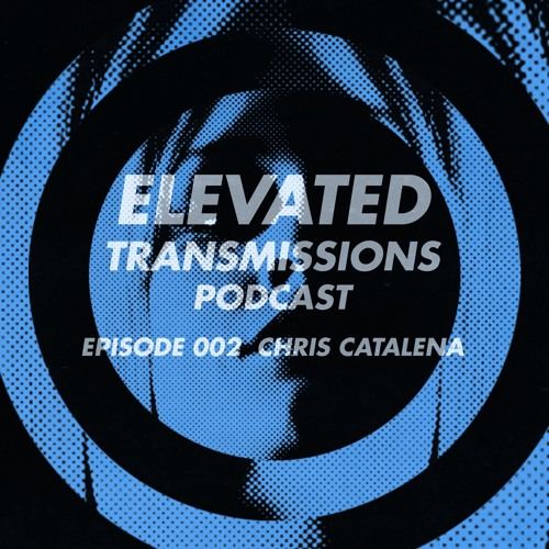 Elevated Transmissions Podcast 002 - Chris Catalena