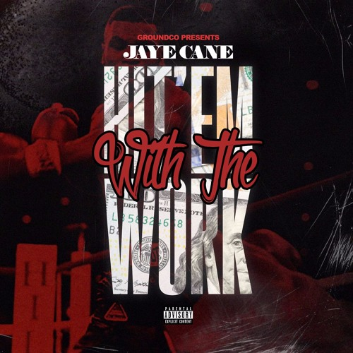 Jaye Cane – Hit'em With The Work @Jayecane @TrillOmega