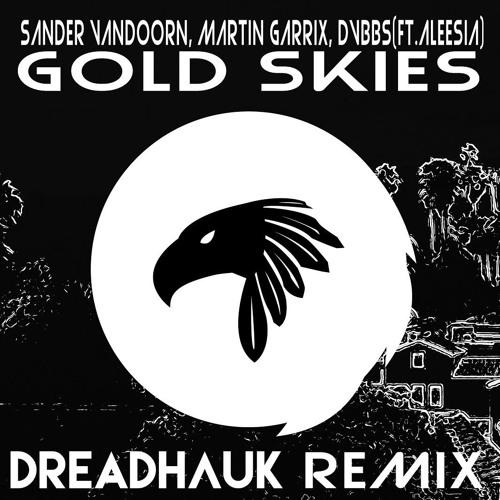 Sander Vandoorn, Martin Garrix, DVBBS(ft.Aleesia) - Goldskies (Dreadhauk Remix)