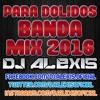 Para Dolidos ( BANDA MIX 2016 ) - DJ Alexis Portada del disco