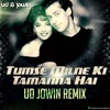 Tumse Milne Ki Tamanna Hai -  UD & Jowin Remix Out Now ! Click Buy !