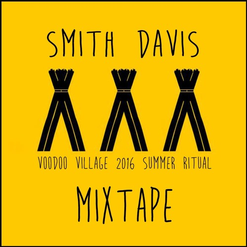 VOODOO VILLAGE 2016 SUMMER RITUAL MIXED BY SMITH DAVIS