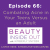 Episode 66: Combating Acne in Your Teens Versus as an Adult