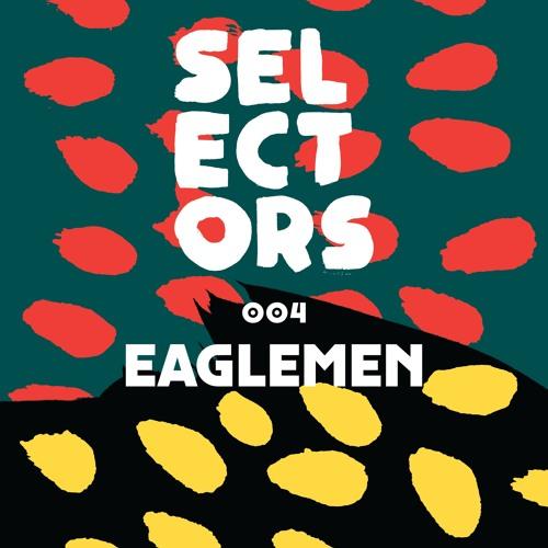 Selectors Podcast 004 - Eaglemen