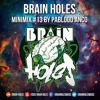 ♦ BRAIN HOLES MINIMIX #13 BY PABLOOD ANCO ♦