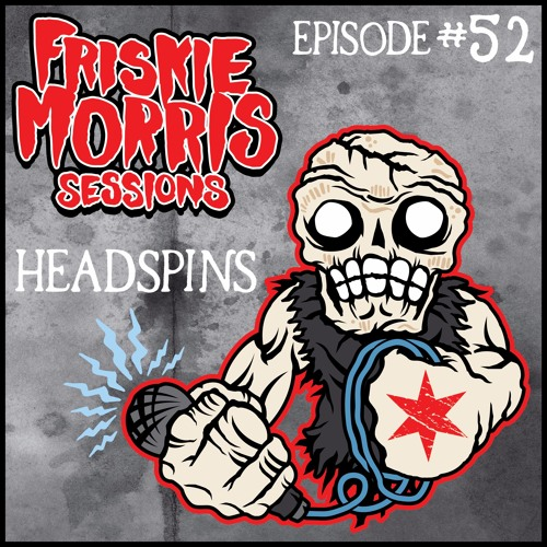 Friskie Morris Sessions Episode 52: Headspins