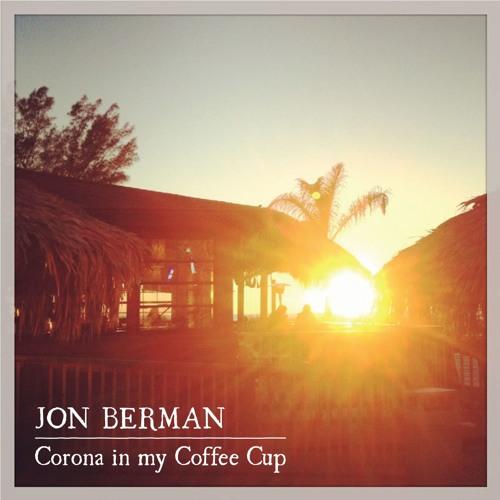 Jon Berman Corona In My Coffee Cup (w/Steve Kareta & Pete Adams)