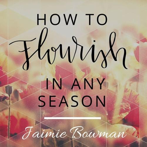 How to Flourish In Any Season