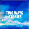 Two Ways - Stories (Official isTe anthem)