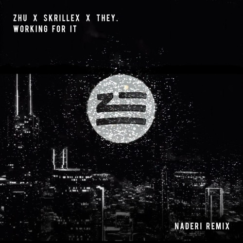 ZHU X Skrillex X THEY. - Working For It (Naderi Remix)