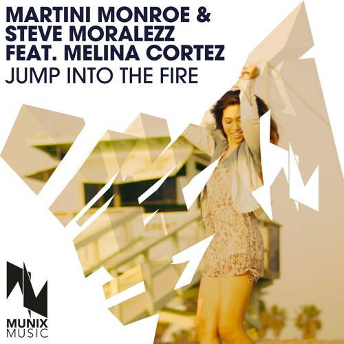 Martini Monroe & Steve Moralezz feat. Melina Cortez - Jump Into The Fire