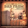 WI A BAD FROM MIXTAPE MIXED BY CASHFLOW RINSE